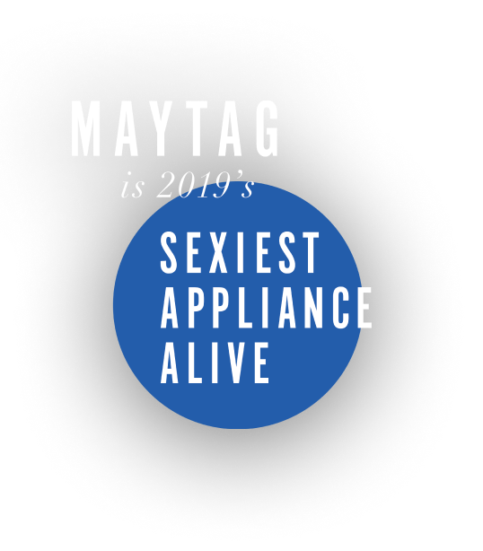 Maytag is 2019's Sexiest Appliance Alive